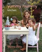 The Yummy Mummy Kitchen: 100 Effortless and Irresistible Recipes to Nourish Your Family with Style and Grace - eBook