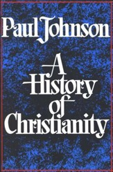 A History of Christianity (Paul Johnson)