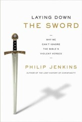 Laying Down the Sword: Why We Can't Ignore the Bible's Violent Verses - eBook