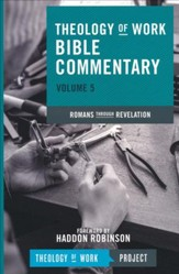 Theology of Work Bible Commentary, Volume 5: Romans  through Revelation