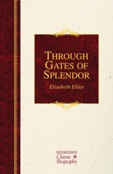Through Gates of Splendor (Hendrickson Classic Biography Series), Hardcover