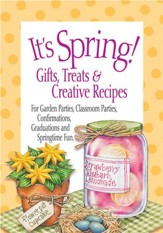It's Spring! Gifts, Treats & Creative Recipes