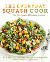 The Everyday Squash Cook: The Most Versatile & Affordable Superfood - eBook