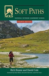 NOLS Soft Paths: Enjoying the Wilderness Without  Harming It