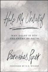 Help My Unbelief: Why Doubt is not the Enemy of the Faith