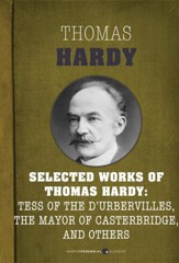 Selected Works of Thomas Hardy: Tess of the d'Urbervilles, The Mayor of Casterbr - eBook