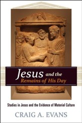 Jesus and the Remains of His Day: Studies in Jesus and the Evidence of Material Culture