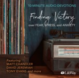10-Minute Audio Devotions, Revised: Finding Victory Over Fear, Stress, and Anxiety