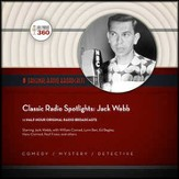 Classic Radio Spotlights: Jack Webb - Original Radio Broadcasts on CD
