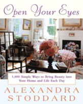 Open Your Eyes: 1,000 Simple Ways To Bring Beauty Into Your Home And Life Each Day - eBook