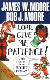 Lord, Give Me Patience! And Give It to Me Right Now!