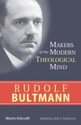 Rudolf Bultmann: Makers of the Modern Theological Mind Series