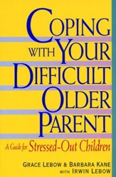 Coping with Your Difficult Older Parent: A Guide For Stressed Out Children - eBook