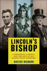 Lincoln's Bishop: A President, A Priest, and the Fate of 300 Dakota Sioux Warriors - eBook
