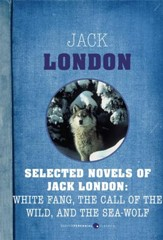 Selected Novels of Jack London: White Fang, The Call of the Wild, and The Sea-Wo - eBook
