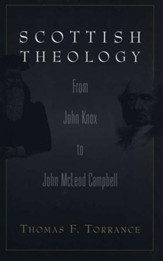 Scottish Theology: From John Knox to John Mcleod Campbell