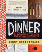Dinner: A Love Story: It all begins at the family table - eBook