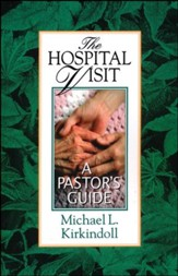 The Hospital Visit: A Pastor's Guide