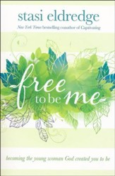 Free to Be Me: Becoming the Young Woman God Created You to Be - Slightly Imperfect