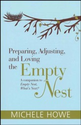 Preparing, Adjusting, and Loving the Empty Nest: A Companion to Empty Nest, What's Next?