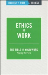 Theology of Work Project: Ethics at Work