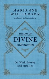 The Law of Divine Compensation: On Work, Money, and Miracles - eBook