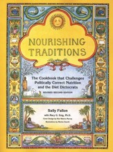 Nourishing Traditions: The Cookbook that Challenges Politically Correct Nutrition and the Diet Dictocrats, Revised Second Edition
