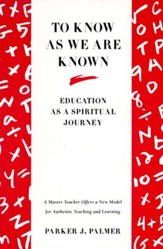 To Know as We Are Known: A Spirituality of Education - eBook