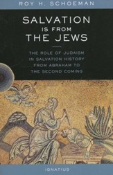 Salvation is from the Jews: Role of Judaism in Salvation History from Abraham to the Second Coming