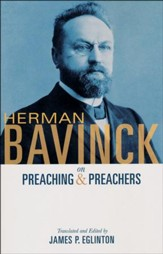 Herman Bavinck on Preaching & Preachers