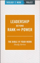 Theology of Work Project: Leadership Beyond Rank and Power