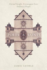 Poets & Saints: Eternal Insight, Extravagant Love, Ordinary People