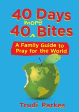 40 Days, 40 More Bites: A Family Guide To Pray For The World