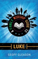 A Family Worship Guide to Luke