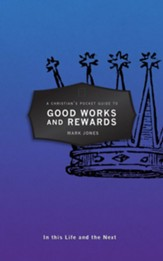 A Christian's Pocket Guide To Good Works And Rewards