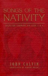 Songs of the Nativity: Selected Sermons on Luke 1 and 2