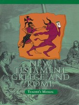 New Testament, Greece, and  Rome--Homeschool Teacher's Manual