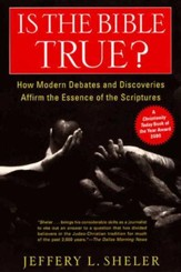 Is the Bible True?: How Modern Debates and Discoveries Affirm the Essence of the Scriptures - eBook