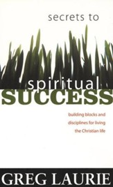 Secrets to Spiritual Success: Building Blocks and Disciplines For Living The Christian Life