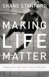 Making Life Matter: Embracing the Joy in the Everyday