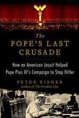 The Pope's Last Crusade: How an American Jesuit Helped Pope Pius XI's Campaign to Stop Hitler - eBook