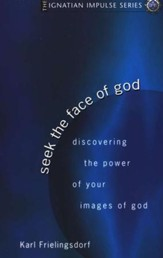 Seek the Face of God: Discovering the Power of Your Images of God