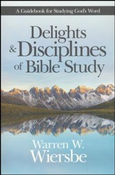 Delights & Disciplines of Bible Study: A Guidebook for Studying God's Word