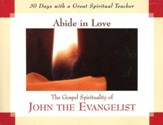 Abide in Love: The Gospel Spirituality of John the Evangelist