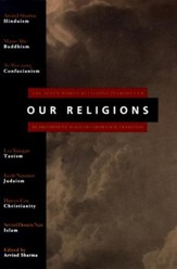 Our Religions: The Seven World Religions Introduced by Preeminent Scholars from Each Tradition - eBook
