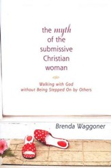 The Myth of the Submissive Christian Woman: Walking with God  without Being Stepped On by Others