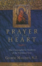 Prayer of the Heart: The Contemplative Tradition of the Christian East, New Edition
