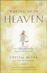 Waking Up in Heaven: A True Story of Brokenness,   Heaven and Life Again