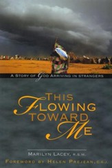 This Flowing Toward Me: A Story of God Arriving in Strangers