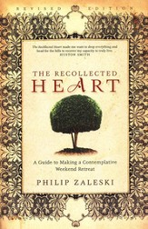 The Recollected Heart: A Guide to Making a Contemplative Weekend Retreat